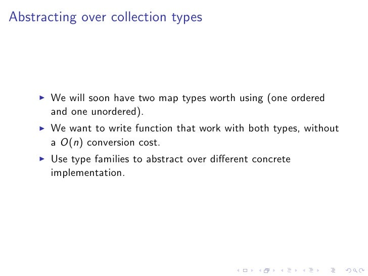 Abstracting over collection types       We will soon have two map types worth using (one ordered       and one unordered)....