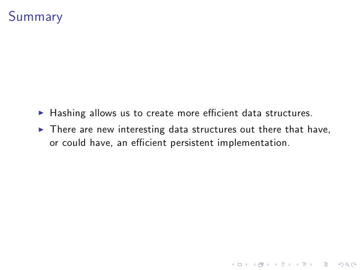 Summary     Hashing allows us to create more efficient data structures.     There are new interesting data structures out th...