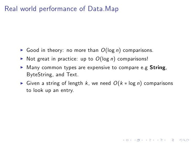 Real world performance of Data.Map      Good in theory: no more than O(log n) comparisons.      Not great in practice: up ...
