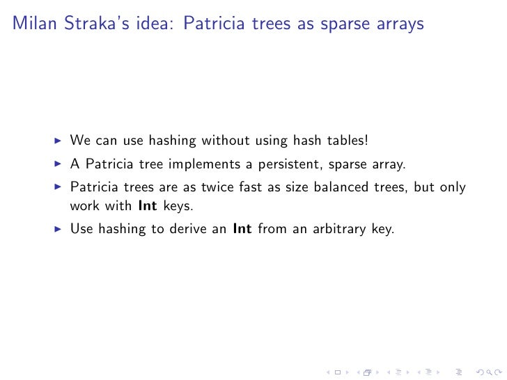 Milan Straka's idea: Patricia trees as sparse arrays       We can use hashing without using hash tables!       A Patricia ...