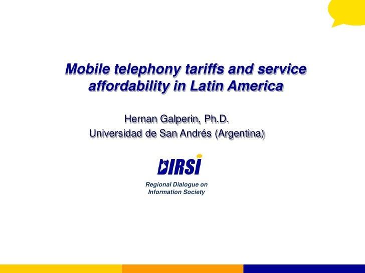 Mobile telephony tariffs and service   affordability in Latin America            Hernan Galperin, Ph.D.    Universidad de ...