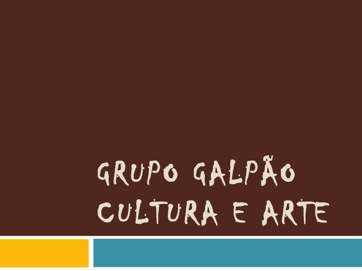 GRUPO GALPÃOCULTURA E ARTE