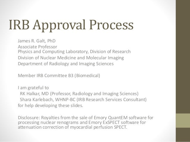 IRB Approval Process James R. Galt, PhD Associate Professor Physics and Computing Laboratory, Division of Research Divisio...