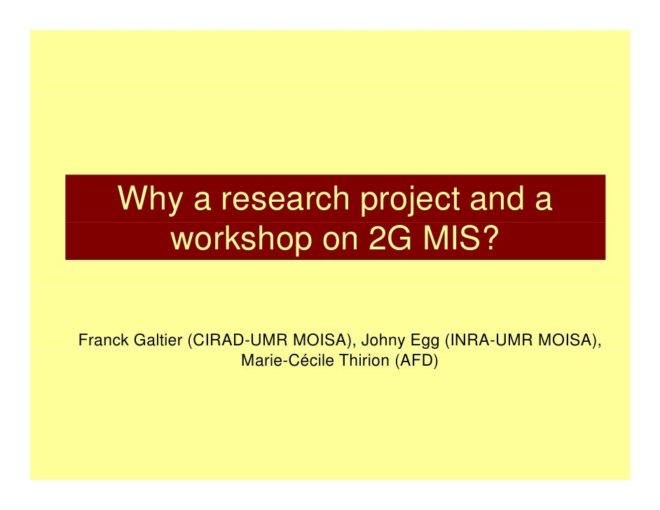 Why a research project and a       workshop on 2G MIS?  Franck Galtier (CIRAD-UMR MOISA), Johny Egg (INRA-UMR MOISA),     ...