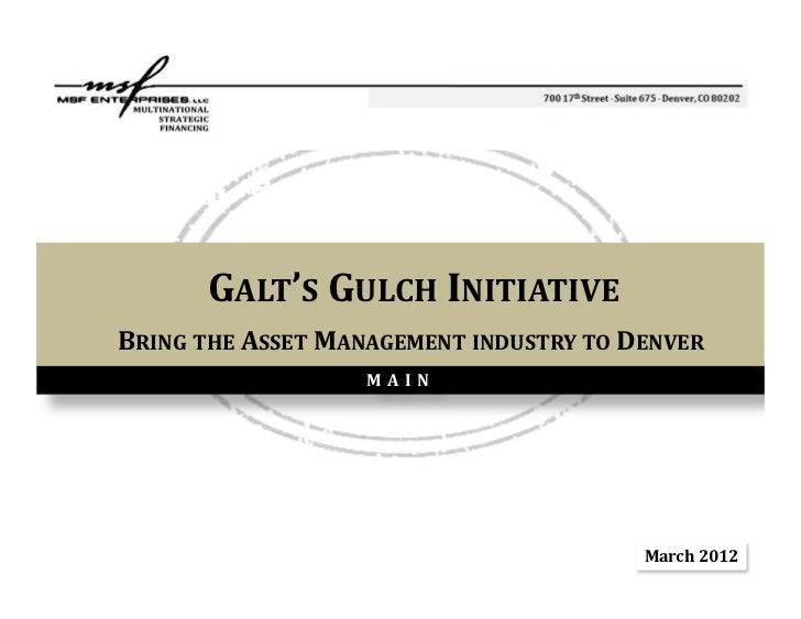 GALT'S GULCH INITIATIVEBRING THE ASSET MANAGEMENT INDUSTRY TO DENVER                   MAIN                               ...