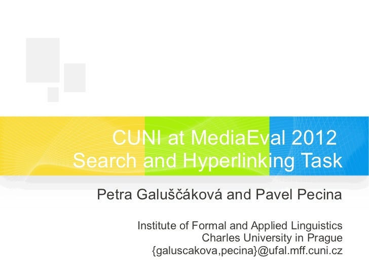 CUNI at MediaEval 2012Search and Hyperlinking Task  Petra Galuščáková and Pavel Pecina       Institute of Formal and Appli...