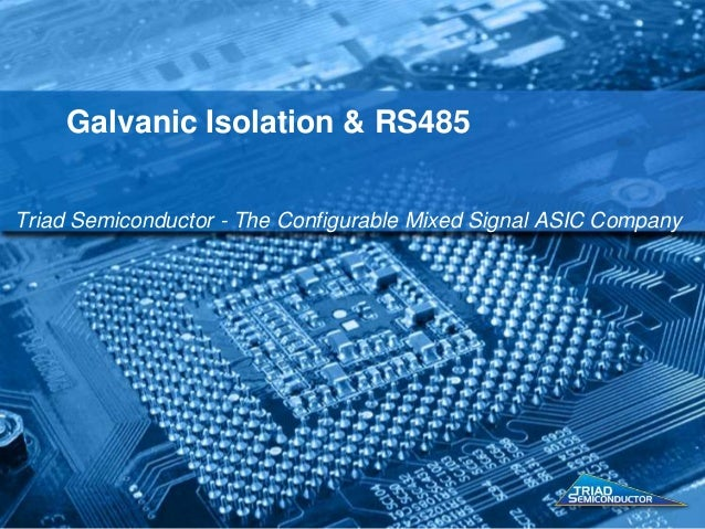 Galvanic Isolation & RS485 Triad Semiconductor - The Configurable Mixed Signal ASIC Company