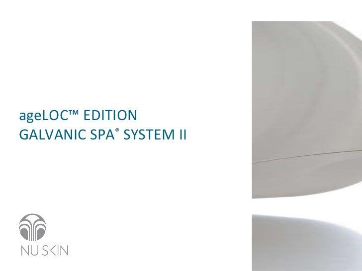 ageLOC™ EDITION GALVANIC SPA ®  SYSTEM II