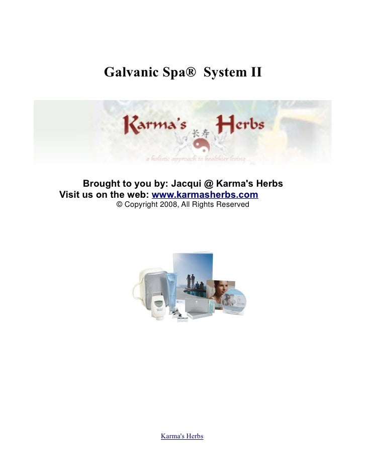 Galvanic Spa® System II           Brought to you by: Jacqui @ Karma's Herbs Visit us on the web: www.karmasherbs.com ICK H...