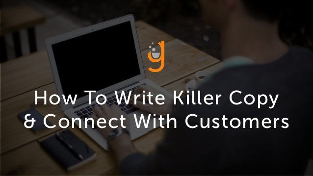 How To Write Killer Copy & Connect With Customers