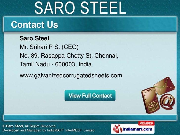 Contact Us Saro Steel Mr. Srihari P S. (CEO) No. 89, Rasappa Chetty St. Chennai, Tamil Nadu - 600003, India www.galvanized...