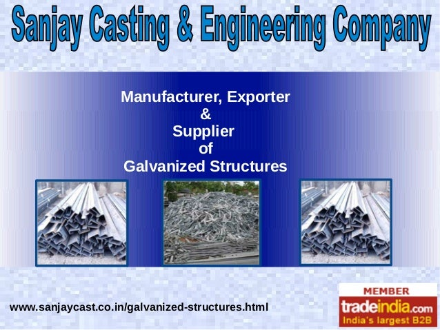 Manufacturer, Exporter & Supplier of Galvanized Structures  www.sanjaycast.co.in/galvanized-structures.html