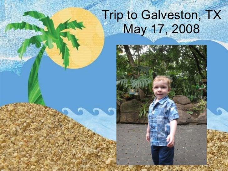 Trip to Galveston, TX May 17, 2008