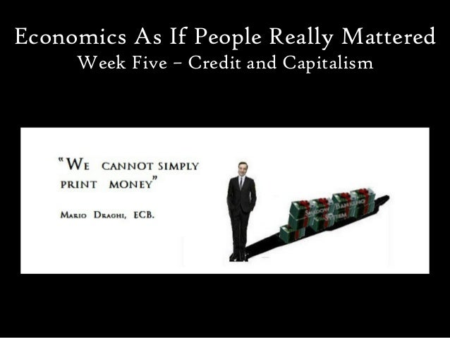 Economics As If People Really Mattered     Week Five – Credit and Capitalism