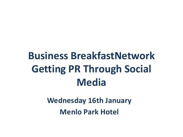 Business BreakfastNetwork Getting PR Through Social          Media   Wednesday 16th January     Menlo Park Hotel