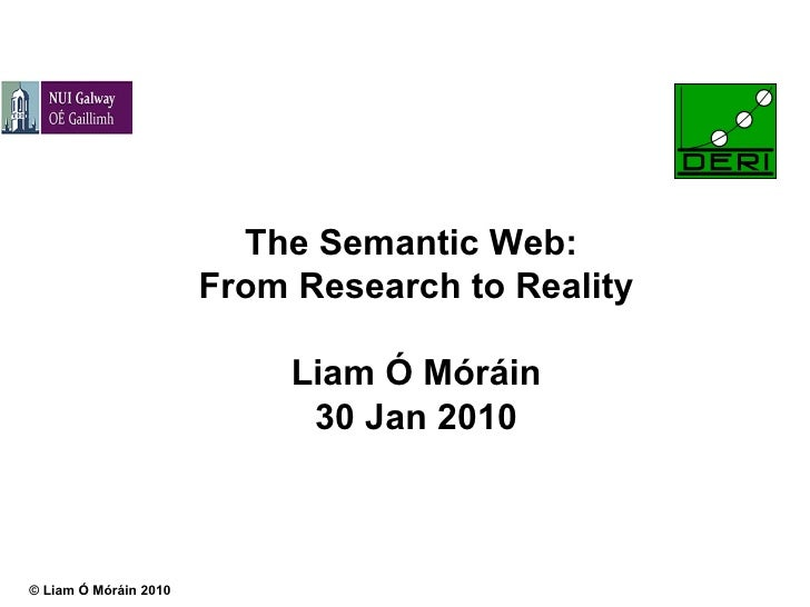The Semantic Web:  From Research to Reality Liam Ó Móráin 30 Jan 2010