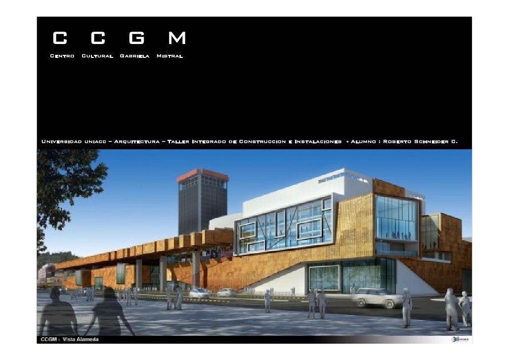 C C G M   Centro   Cultural   Gabriela   Mistral     Universidad uniacc – Arquitectura – Taller Integrado de Construccion ...