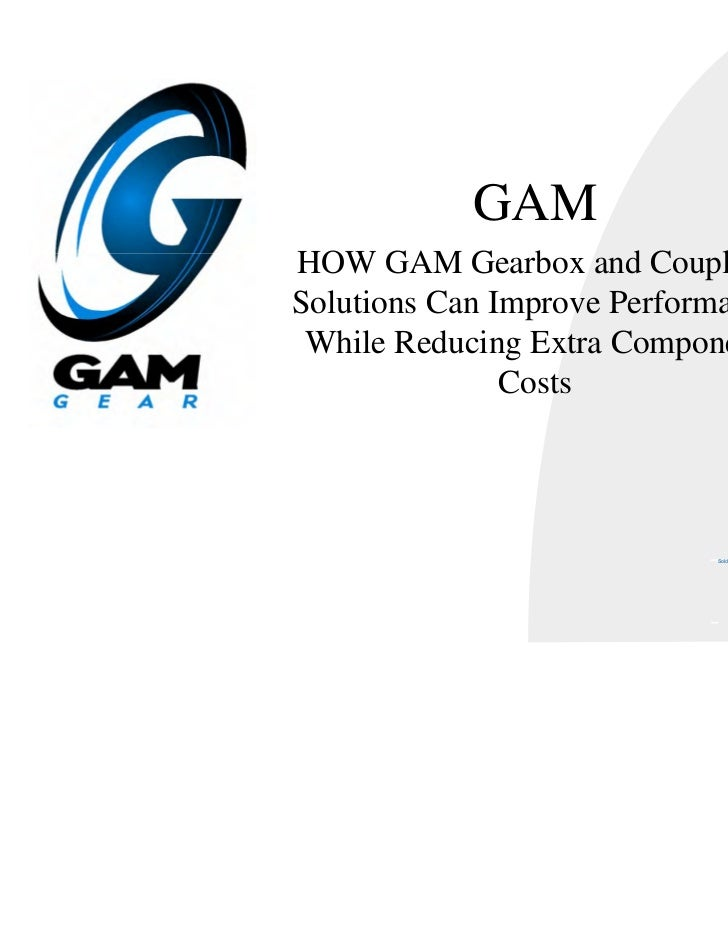 GAMHOW GAM Gearbox and CouplingSolutions Can Improve Performance While Reducing Extra Component               Costs       ...