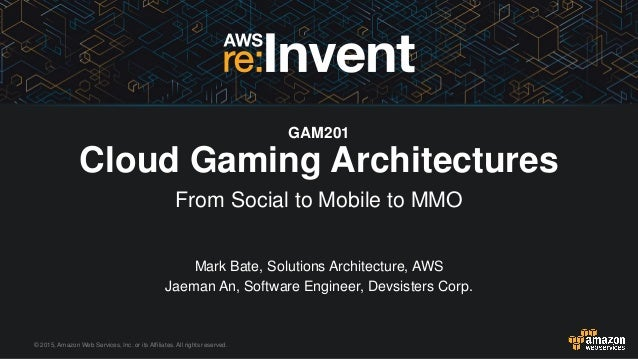© 2015, Amazon Web Services, Inc. or its Affiliates. All rights reserved. Mark Bate, Solutions Architecture, AWS Jaeman An...