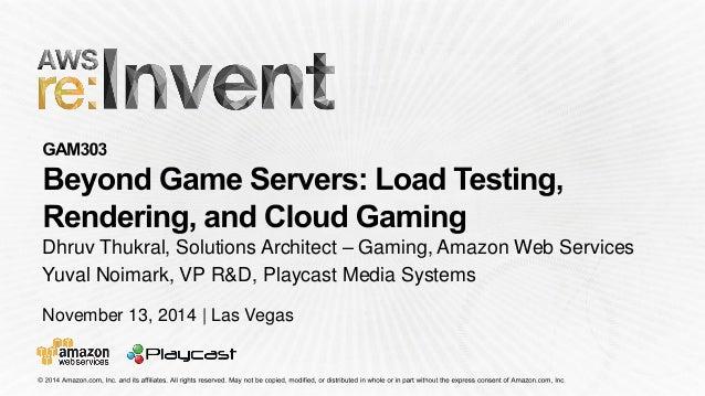 November 13, 2014 | Las Vegas  Dhruv Thukral, Solutions Architect –Gaming, Amazon Web Services  Yuval Noimark, VP R&D, Pla...
