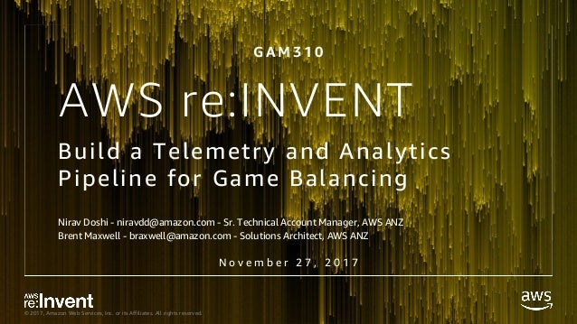 © 2017, Amazon Web Services, Inc. or its Affiliates. All rights reserved. AWS re:INVENT Build a Telemetry and Analytics Pi...