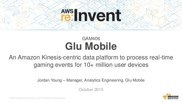 © 2015, Amazon Web Services, Inc. or its Affiliates. All rights reserved. Jordan Young – Manager, Analytics Engineering, G...