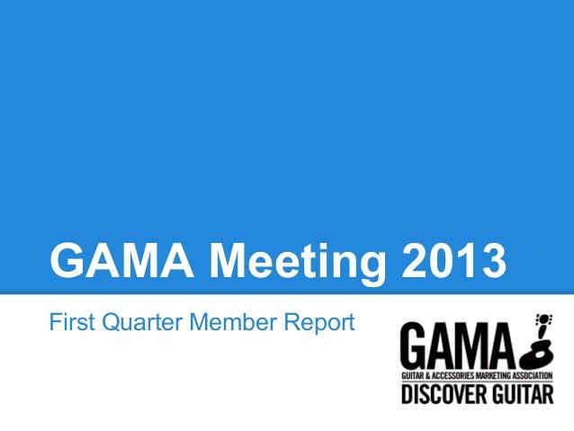 GAMA Meeting 2013First Quarter Member Report