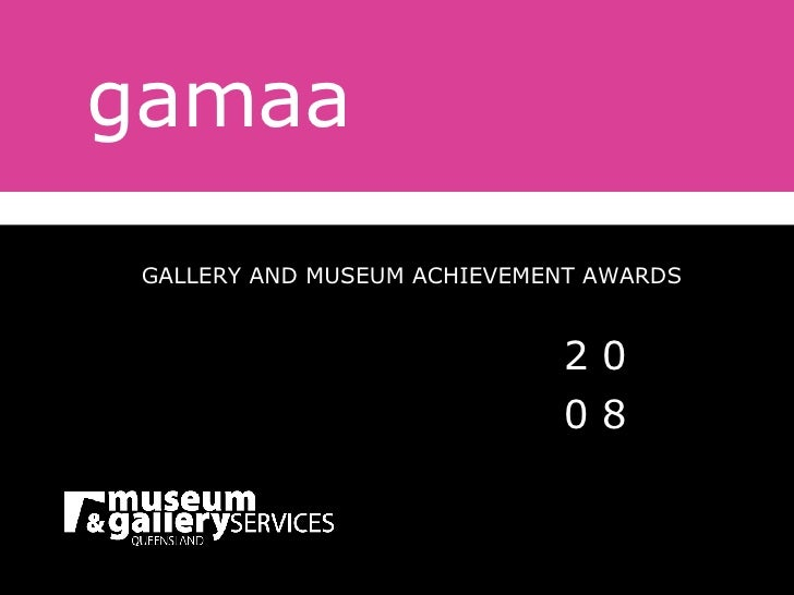 gamaa GALLERY AND MUSEUM ACHIEVEMENT AWARDS 2 0 0 8