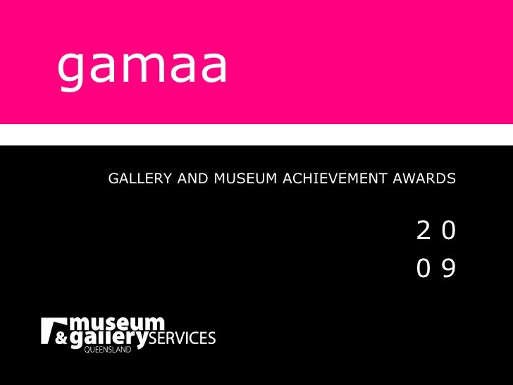 gamaa GALLERY AND MUSEUM ACHIEVEMENT AWARDS 2 0 0 9