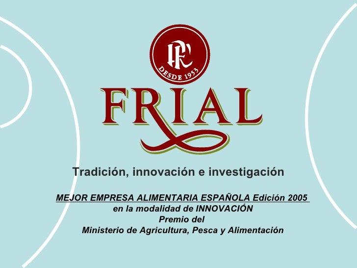 Tradición, innovación e investigación MEJOR EMPRESA ALIMENTARIA ESPAÑOLA Edición 2005  en la modalidad de INNOVACIÓN Premi...
