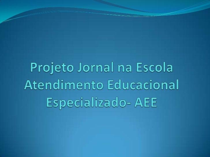 Projeto Jornal na EscolaAtendimento Educacional Especializado- AEE<br />