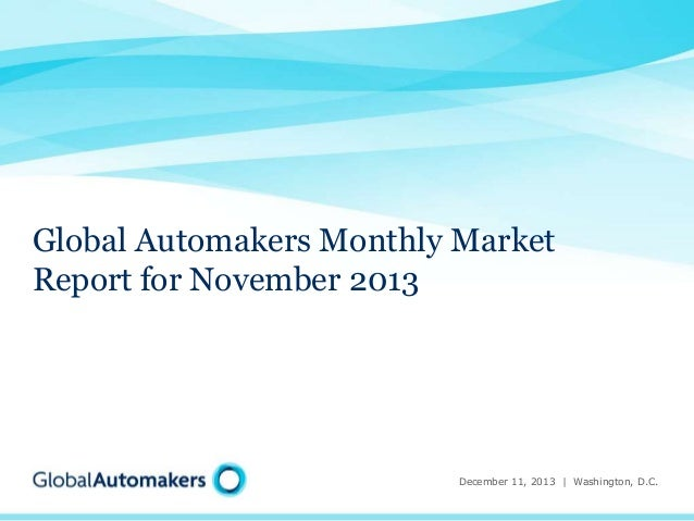 Global Automakers Monthly Market Report for November 2013  December 11, 2013 | Washington, D.C.