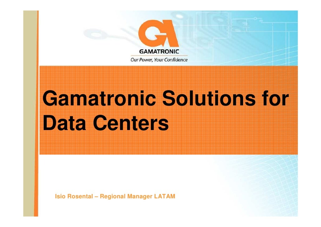 Gamatronic Solutions for Data Centers    Isio Rosental – Regional Manager LATAM