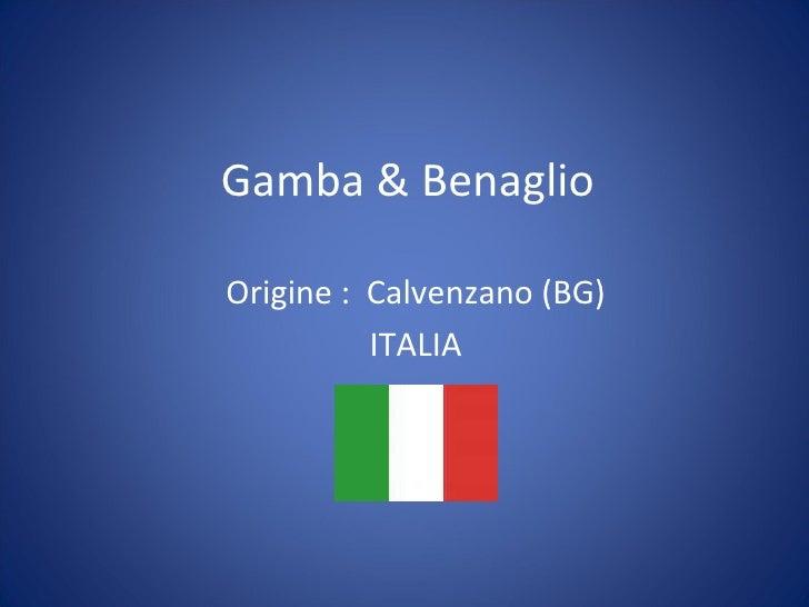 Gamba & Benaglio  Origine :  Calvenzano (BG) ITALIA