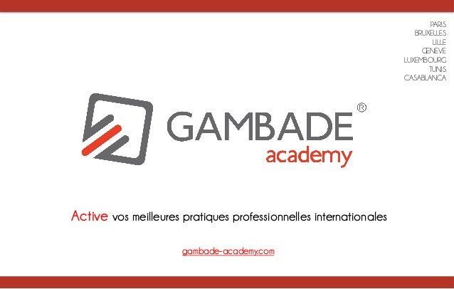 PARIS BRUXELLES LILLE GENEVE LUXEMBOURG TUNIS CASABLANCA Active vos meilleures pratiques professionnelles internationales ...