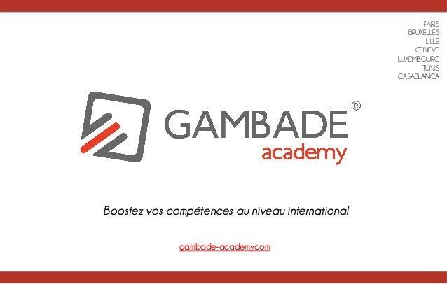 PARIS BRUXELLES LILLE GENEVE LUXEMBOURG TUNIS CASABLANCA Boostez vos compétences au niveau international gambade-academy.c...