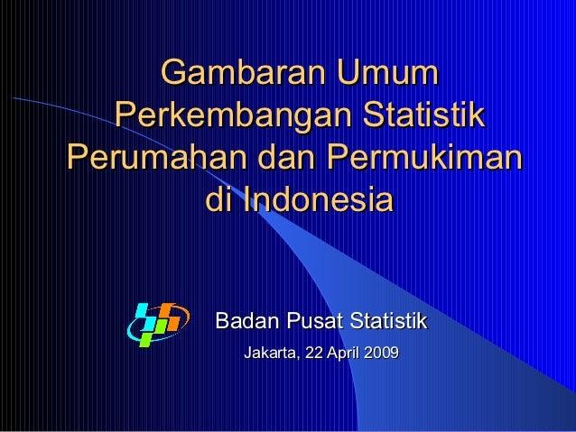 Gambaran Umum  Perkembangan StatistikPerumahan dan Permukiman       di Indonesia       Badan Pusat Statistik         Jakar...