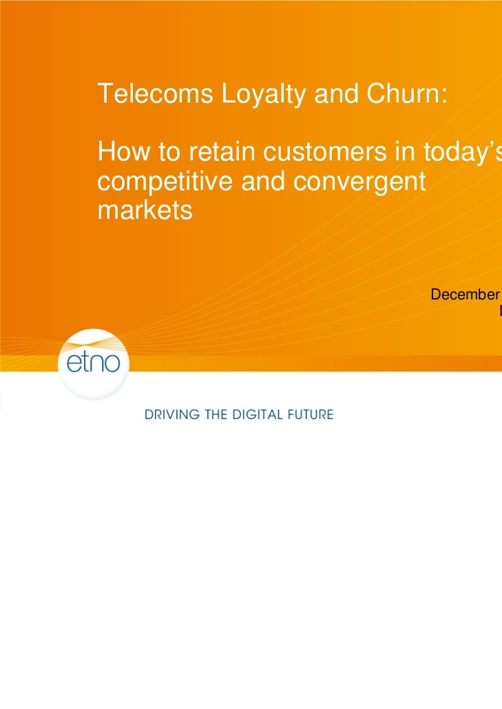 Telecoms Loyalty and Churn:How to retain customers in today'scompetitive and convergentmarkets                           D...