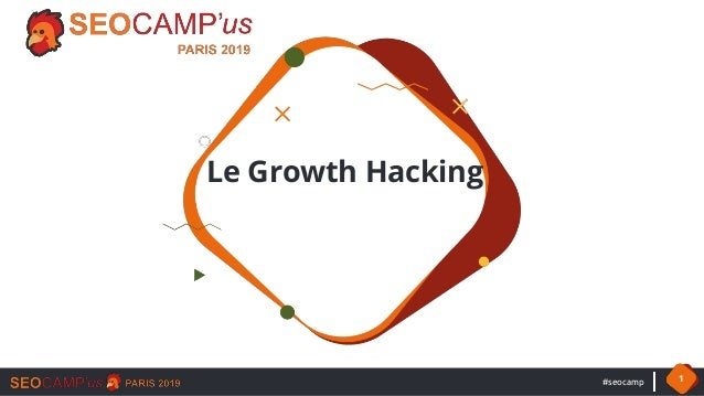 #seocamp 1 Le Growth Hacking