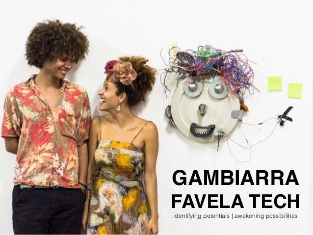 GAMBIARRA FAVELA TECH identifying potentials | awakening possibilities
