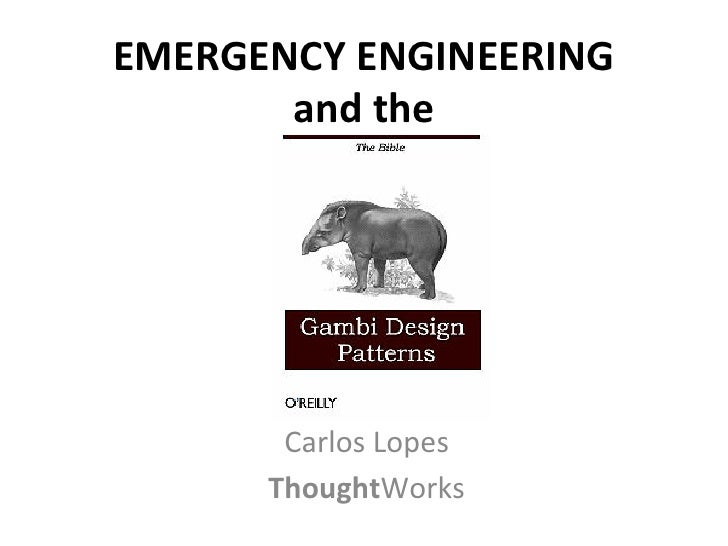 EMERGENCY ENGINEERING        and the          Carlos Lopes         ThoughtWorks