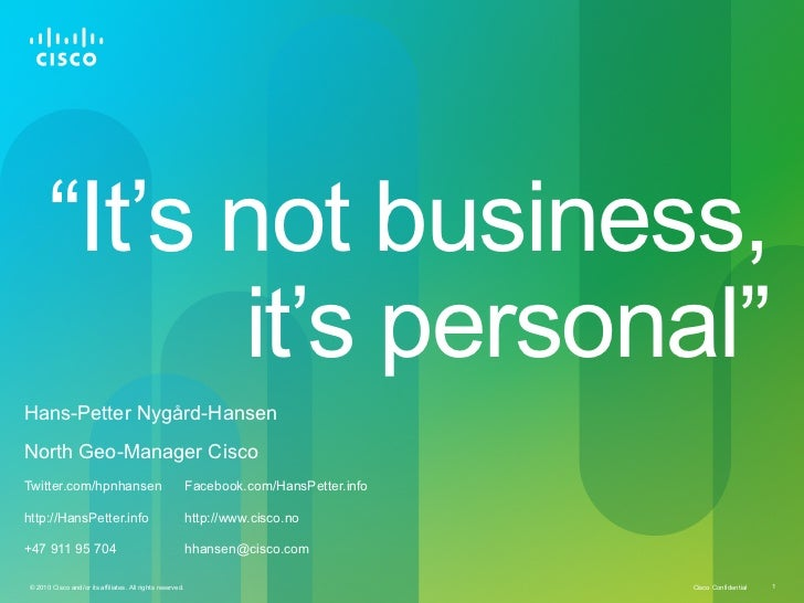 """It's not business,            it's personal""Hans-Petter Nygård-HansenNorth Geo-Manager CiscoTwitter.com/hpnhansen        ..."