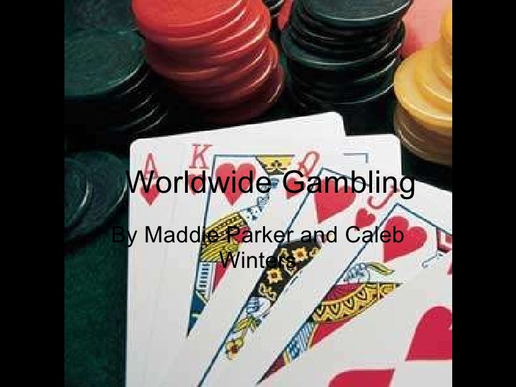 Worldwide Gambling By Maddie Parker and Caleb Winters