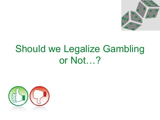 should gambling be legalized 3 essay It might seem like gambling is a harmless pastime — after all, 48 us states have some form of legalized gambling but gambling — even internet gambling — can easily become a problem that affects not just the person, but that person's family and friends as well.