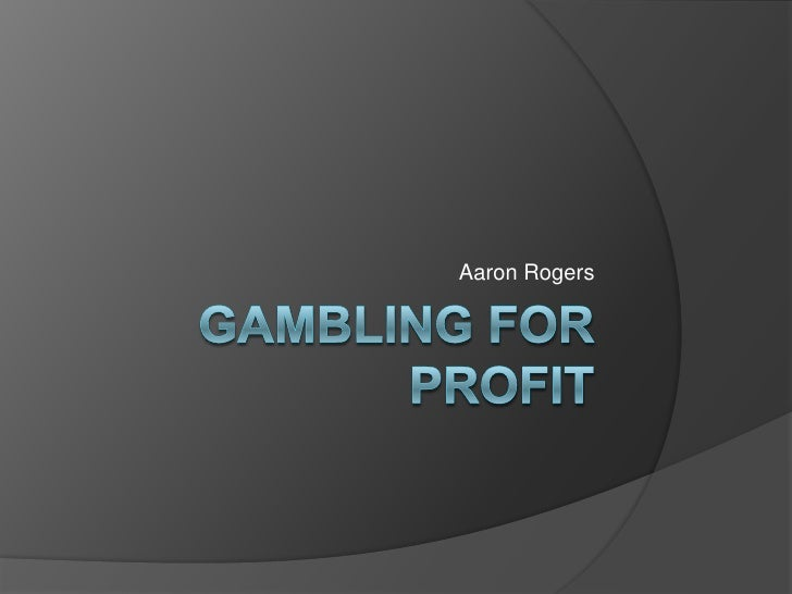 Gambling for Profit<br />Aaron Rogers<br />