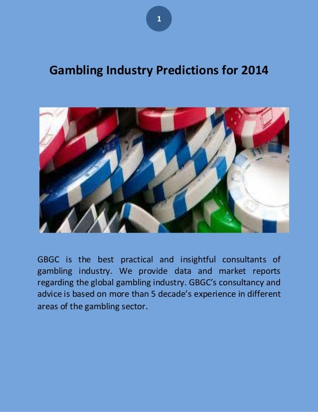 1  Gambling Industry Predictions for 2014  GBGC is the best practical and insightful consultants of gambling industry. We ...
