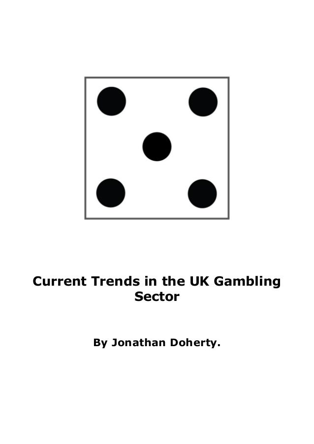 Current Trends in the UK Gambling Sector By Jonathan Doherty.