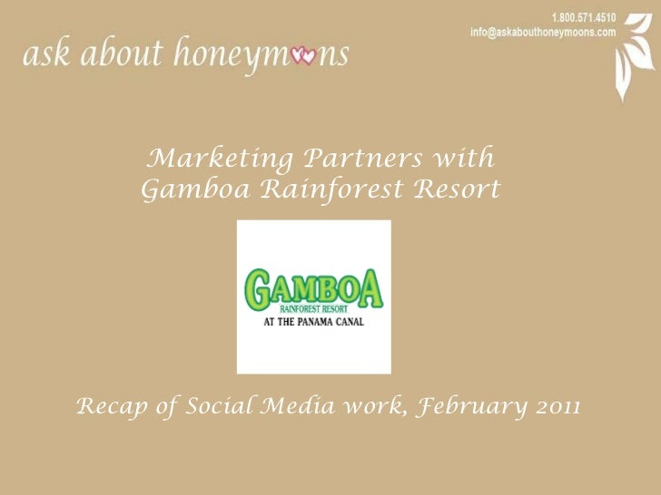 Marketing Partners with <br />Gamboa Rainforest Resort<br />Recap of Social Media work, February 2011<br />
