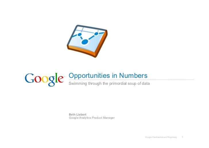 Opportunities in Numbers Swimming through the primordial soup of data     Beth Liebert Google Analytics Product Manager   ...