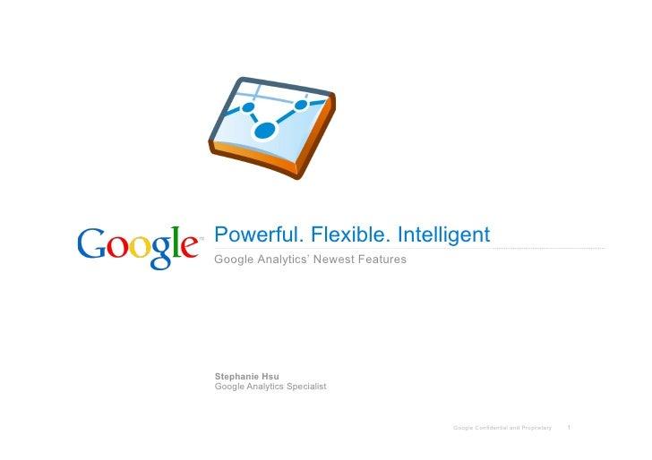 Powerful. Flexible. Intelligent Google Analytics' Newest Features     Stephanie Hsu Google Analytics Specialist           ...